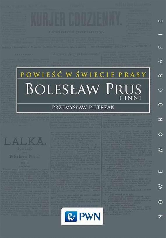 okładka Powieść w świecie prasy. Bolesław Prus i inniebook   epub, mobi   Przemysław Pietrzak