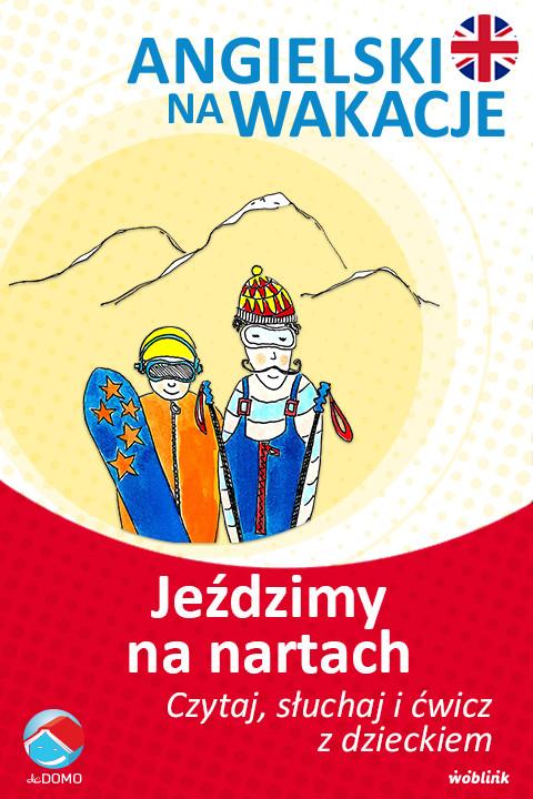 okładka Jeździmy na nartach. Angielski na wakacje. Czytaj. słuchaj i ćwicz z dzieckiem, Ebook | Anna Śpiewak, Małgorzata Życka