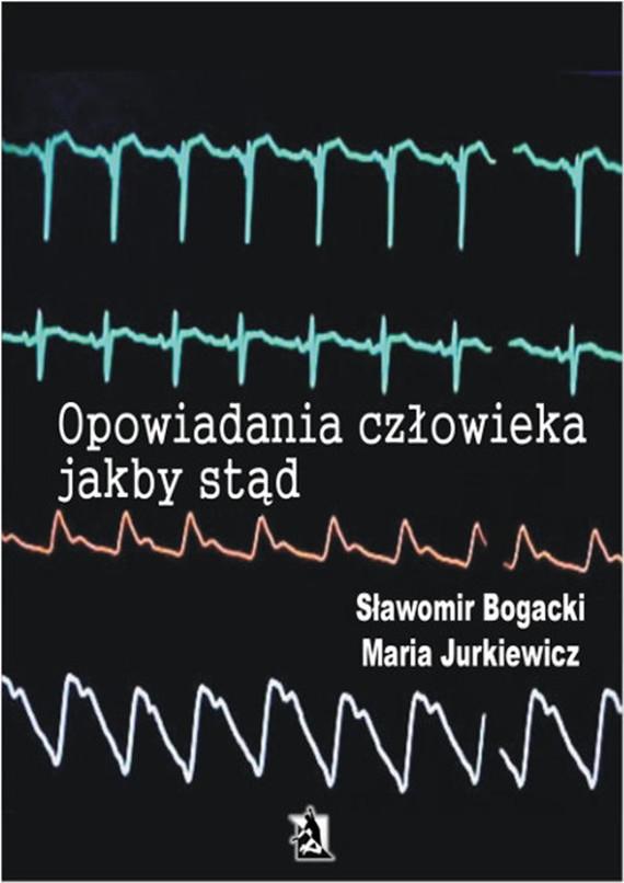 okładka Opowiadania człowieka jakby stąd, Ebook | Sławomir Bogacki, Maria Jurkiewicz