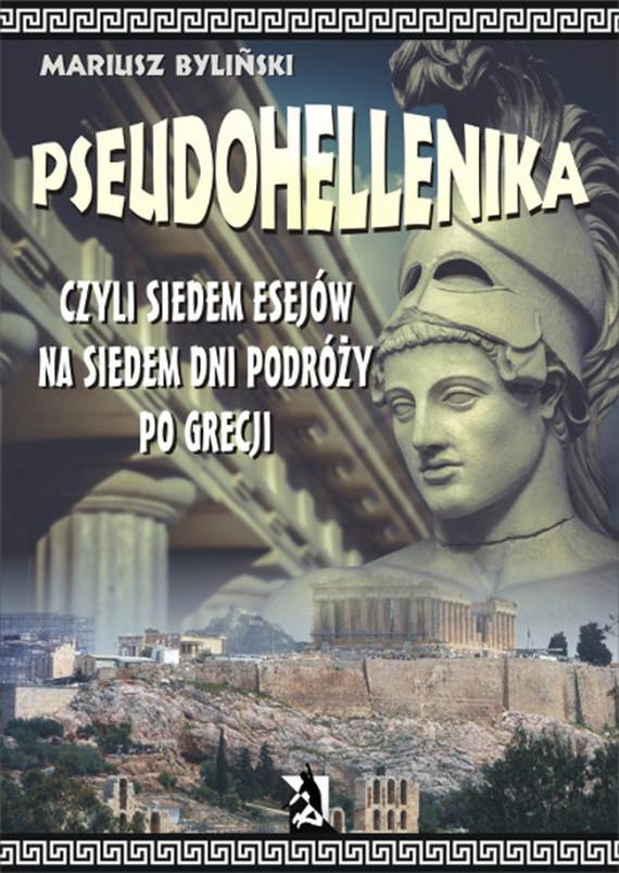 okładka Pseudohellenika czyli siedem esejów na siedem dni podróży po Grecji, Ebook   Mariusz  Byliński
