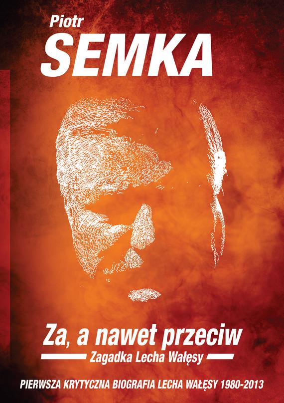okładka ZA. A NAWET PRZECIW. Zagadka Lecha Wałęsy, Ebook | Piotr Semka