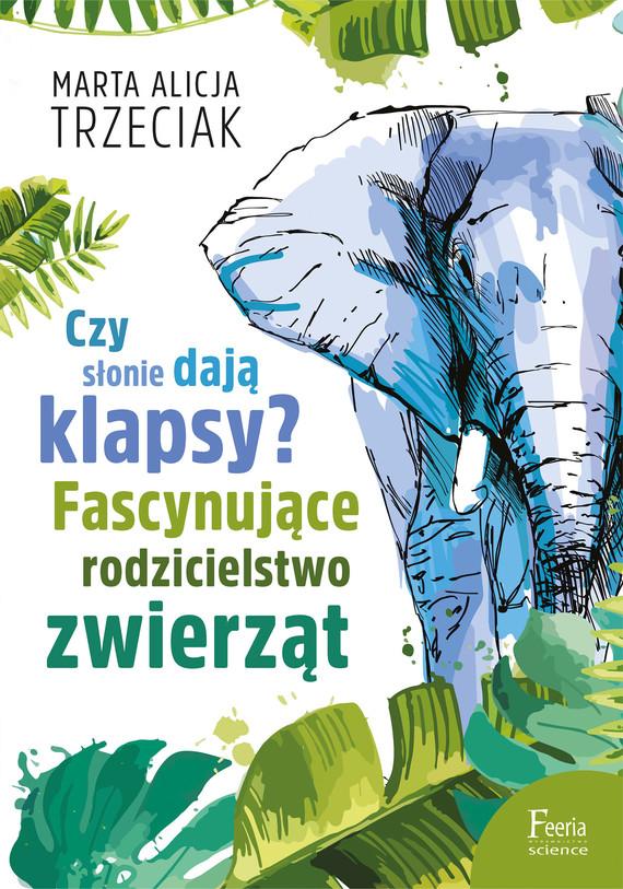 okładka Czy słonie dają klapsy?. Fascynujące rodzicielstwo zwierząt, Ebook   Marta Alicja  Trzeciak