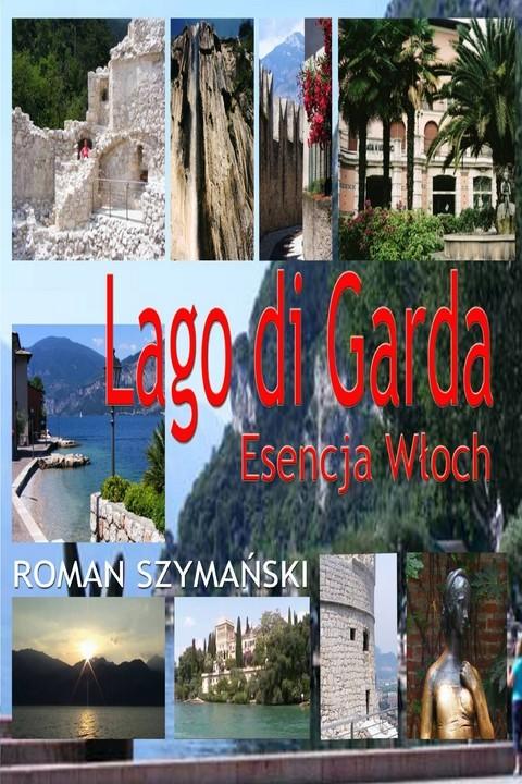 okładka Lago di Garda. Esencja Włoch, Ebook | Roman Szymański