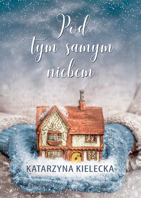 okładka Pod tym samym niebemebook | epub, mobi | Katarzyna Kielecka