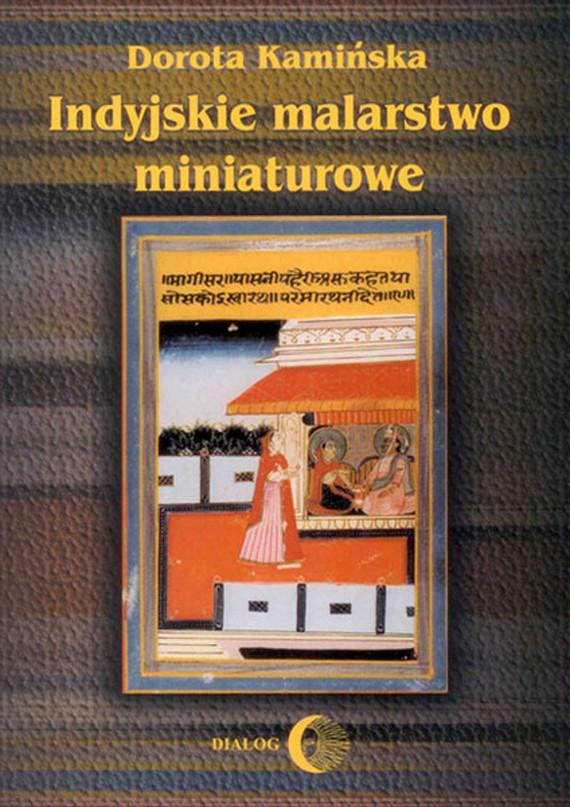okładka Indyjskie malarstwo miniaturowe, Ebook | Dorota  Kamińska