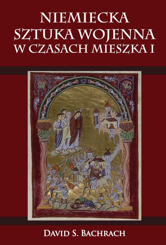 okładka Niemiecka sztuka wojenna w czasach Mieszka I, Ebook | David S. Bachrach