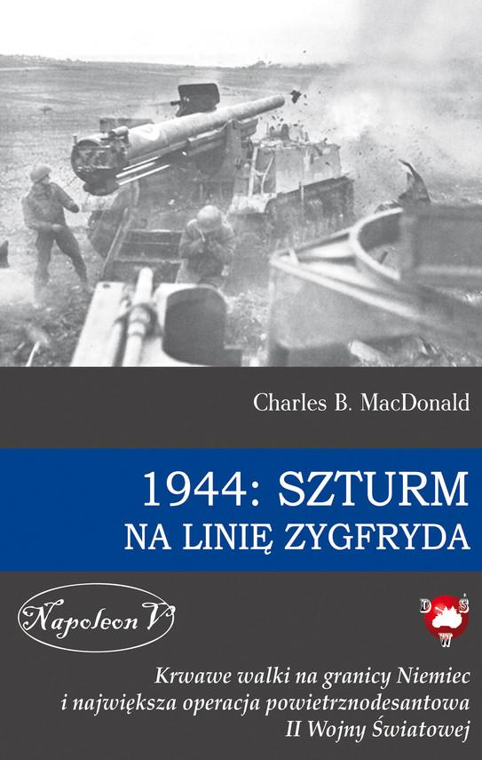 okładka 1944: Szturm na linię Zygfrydaebook | epub, mobi | Charles B. MacDonald