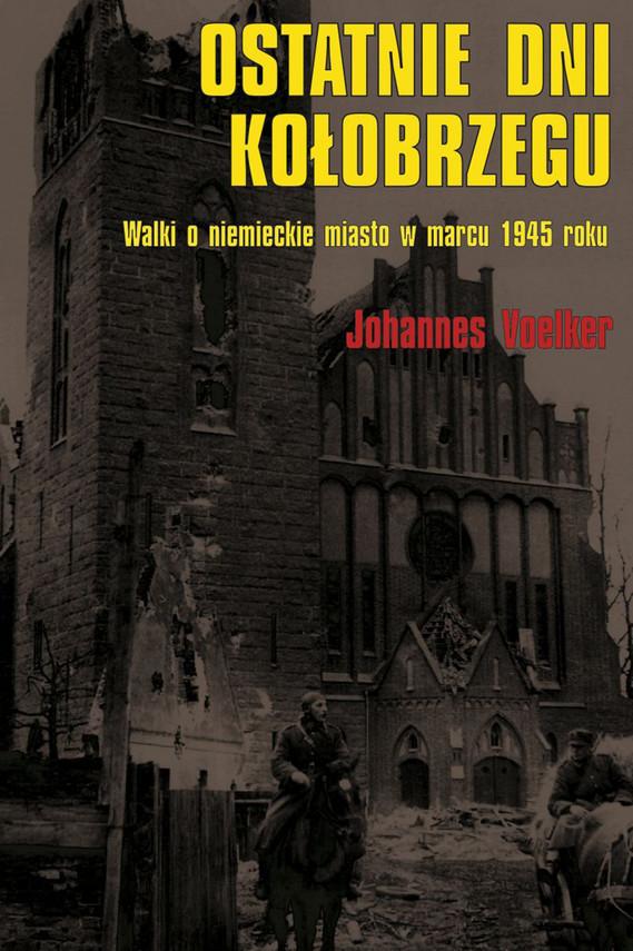 okładka Ostatnie dni Kołobrzegu., Ebook   Johannes Voelker