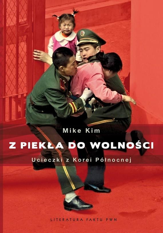 okładka Z piekła do wolności. Ucieczki z Korei Północnej, Ebook   Mike Kim