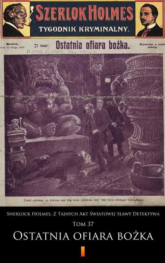 okładka Sherlock Holmes. Z Tajnych Akt Światowej Sławy Detektywa. Tom 37: Ostatnia ofiara bożkaebook | epub, mobi | praca zbiorowa