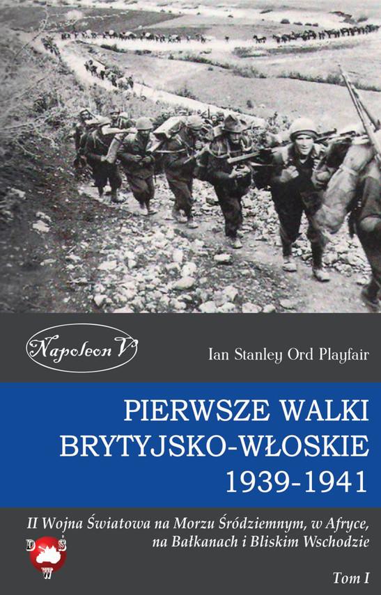 okładka Pierwsze walki brytyjsko-włoskie 1939-1941. Tom Iebook   epub, mobi   Ian Stanley Ord Playfair