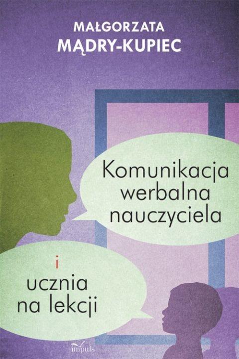 okładka Komunikacja werbalna nauczyciela i ucznia na lekcji, Ebook | Małgorzata Mądry-Kupiec