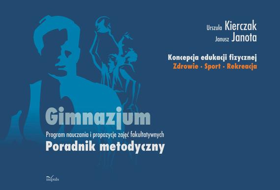 okładka Koncepcja edukacji fizycznej. Zdrowie-Sport-Rekreacja. Gimnazjum, Ebook | Urszula Kierczak