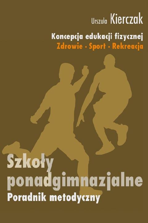 okładka Koncepcja edukacji fizycznej. Zdrowie-Sport-Rekreacja. Szkoły ponadgimnazjalne, Ebook | Urszula Kierczak