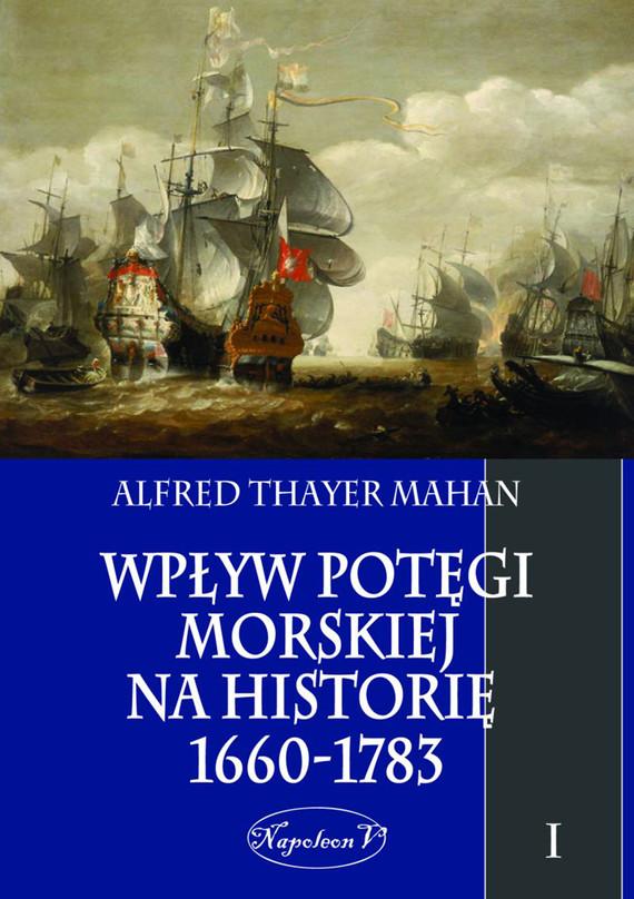 okładka Wpływ potęgi morskiej na historię 1660-1783. Tom I, Ebook | Alfred Thayer Mahan