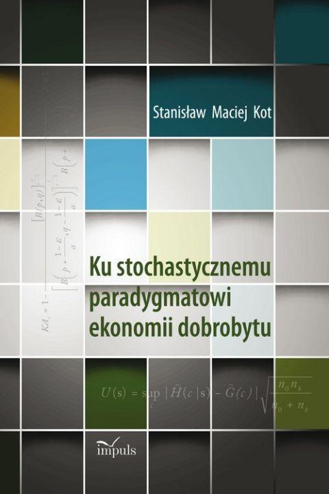 okładka Ku stochastycznemu paradygmatowi ekonomii dobrobytu, Ebook | Stanisław Maciej Kot