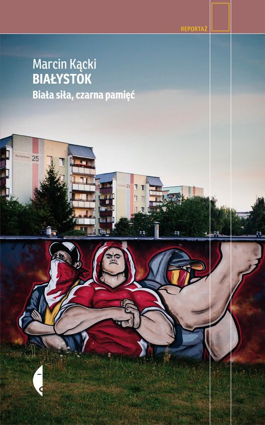 okładka Białystok. Biała siła, czarna pamięć, Ebook | Marcin Kącki