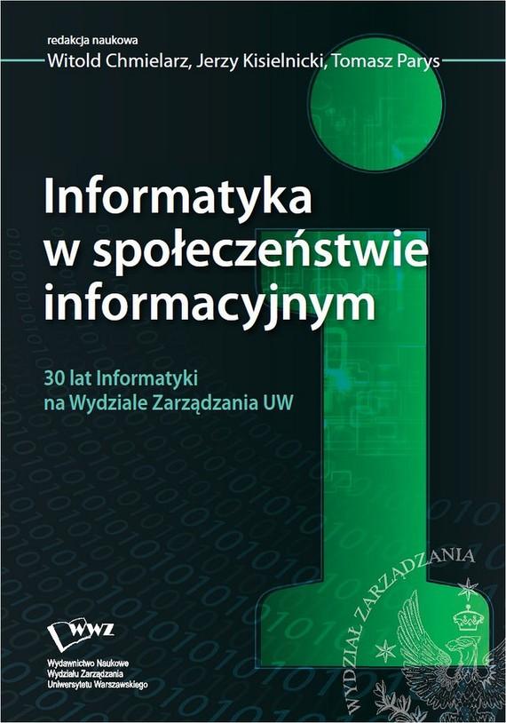 okładka Informatyka w społeczeństwie informacyjnym, Ebook | Jerzy Kisielnicki, Witold  Chmielarz, Tomasz  Parys