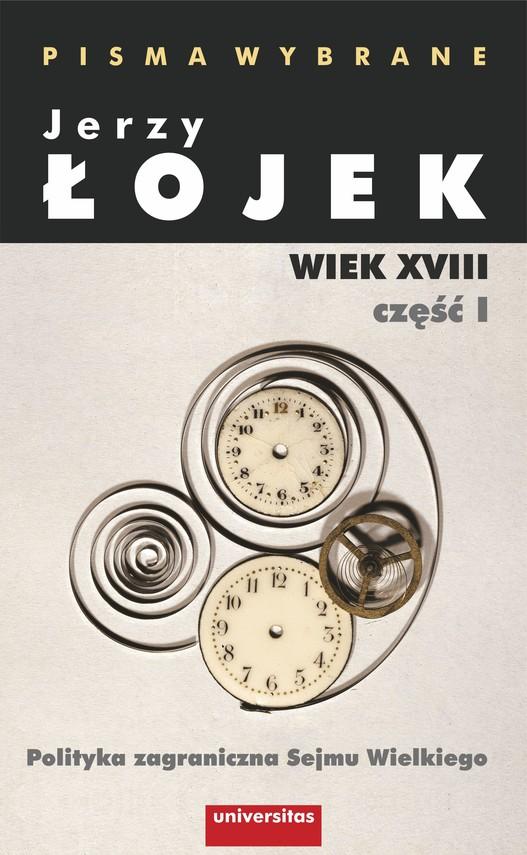okładka Pisma wybrane. Wiek XVIII. Część I. Polityka zagraniczna Sejmu Wielkiego, Ebook   Łojek Jerzy