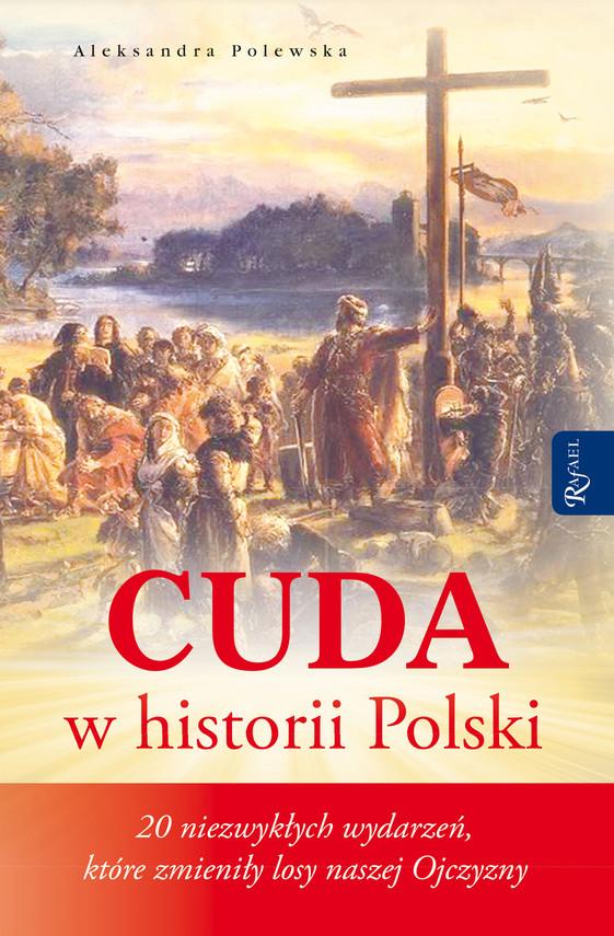 okładka CUDA W HISTORII POLSKI. 20 niezwykłych wydarzeń. które zmieniły losy naszej Ojczyzny, Ebook | Aleksandra Polewska