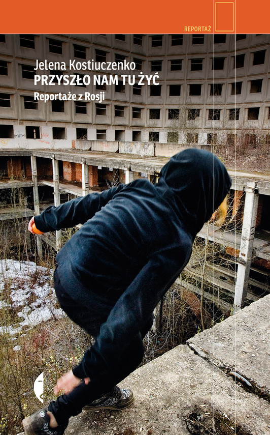 okładka Przyszło nam tu żyć. Reportaże z Rosji, Ebook   Jelena Kostiuczenko