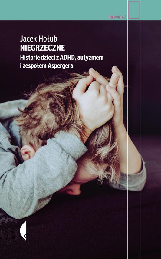 okładka Niegrzeczne. Historie dzieci z ADHD, autyzmem i zespołem Aspergera, Ebook | Jacek Hołub