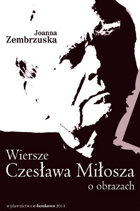 okładka Wiersze Czesława Miłosza o obrazachebook | pdf | Joanna Zembrzuska