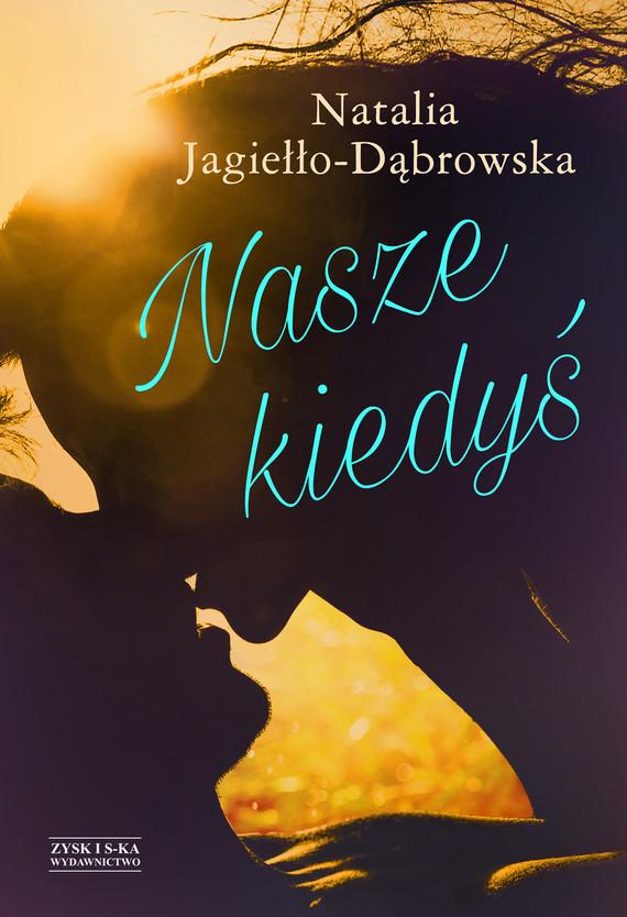 okładka Nasze kiedyśebook | epub, mobi | Natalia Jagiełło-Dąbrowska