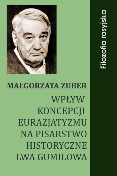 okładka Wpływ koncepcji eurazjatyzmu na pisarstwo historyczne Lwa Gumilowa, Ebook | Małgorzata Zuber