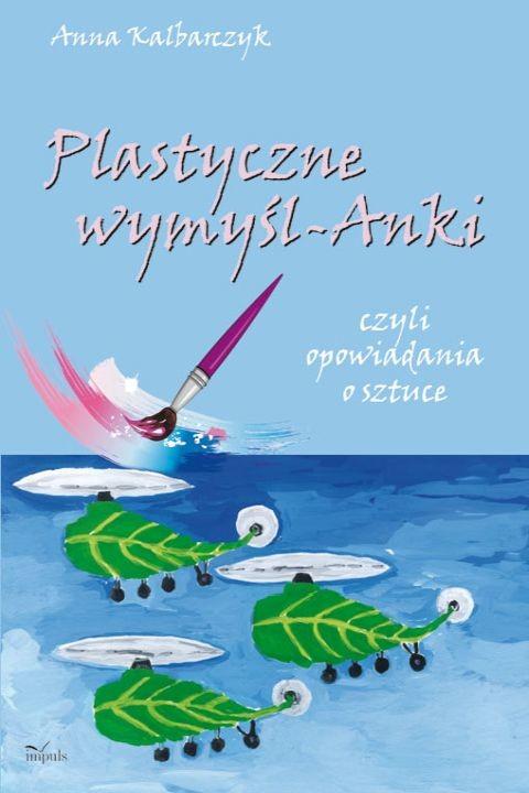okładka Plastyczne wymyślAnki, Ebook | Anna Kalbarczyk