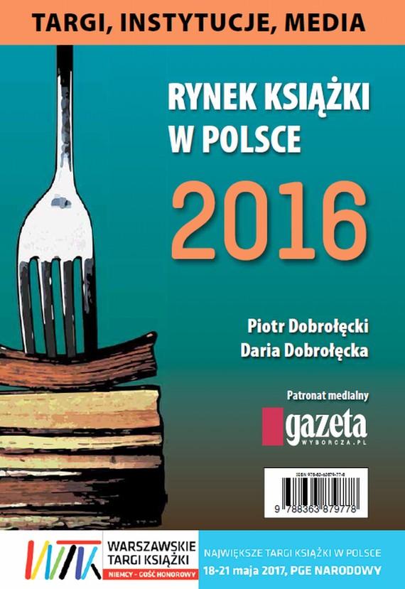 okładka Rynek książki w Polsce 2016. Targi, instytucje, media, Ebook | Daria Dobrołęcka, Piotr Dobrołęcki