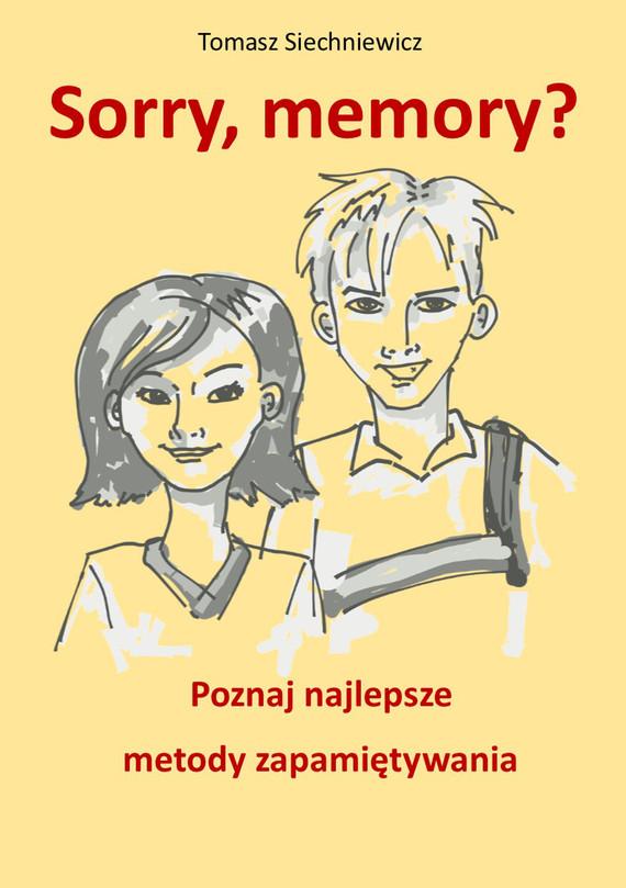 okładka Sorry, memory? Poznaj najlepsze metody zapamiętywania, Ebook   Tomasz  Siechniewicz