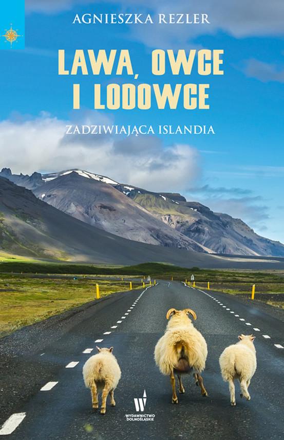 okładka Lawa, owce i lodowce. Zadziwiająca Islandia, Ebook | Agnieszka Rezler