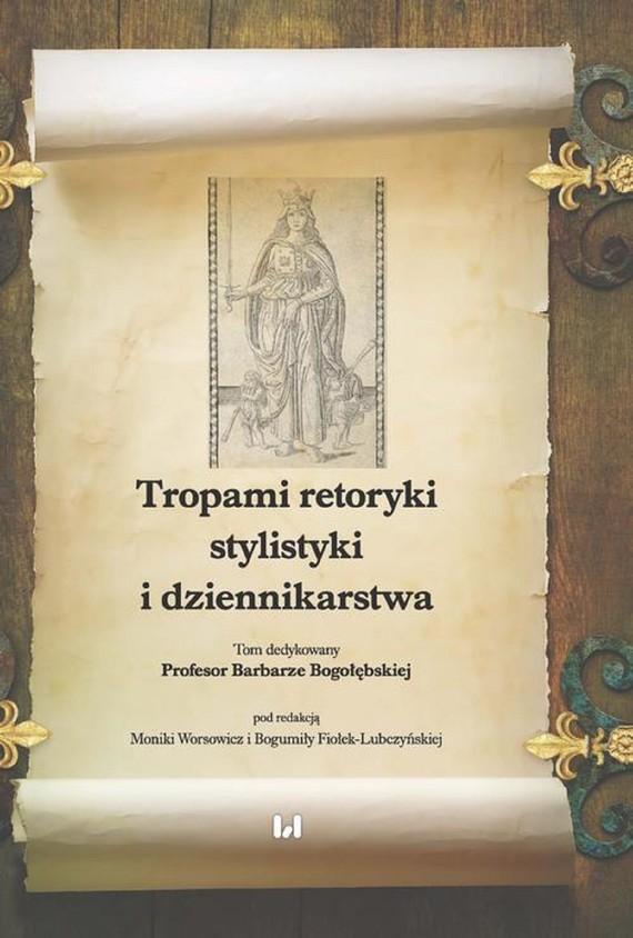 okładka Tropami retoryki, stylistyki i dziennikarstwaebook | pdf | Monika Worsowicz, Bogumiła Fiołek-Lubczyńska