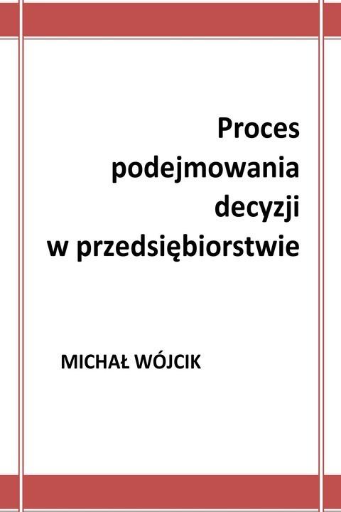 okładka Proces podejmowania decyzji w przedsiębiorstwieebook | pdf | Michał Wójcik
