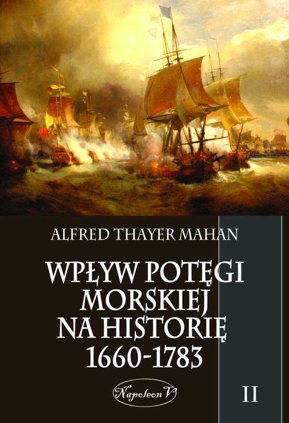 okładka Wpływ potęgi morskiej na historię 1660-1783. Tom II, Ebook | Alfred Thayer Mahan