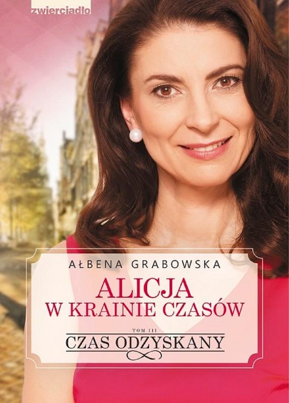 okładka Alicja w krainie czasów. Czas odzyskany - tom III, Ebook | Ałbena  Grabowska