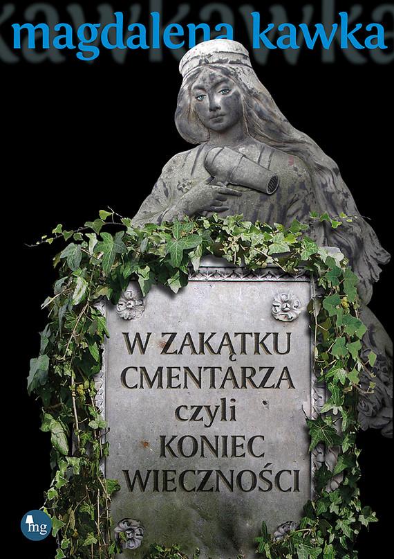 okładka W zakątku cmentarza, czyli koniec wieczności, Ebook | Magdalena Kawka