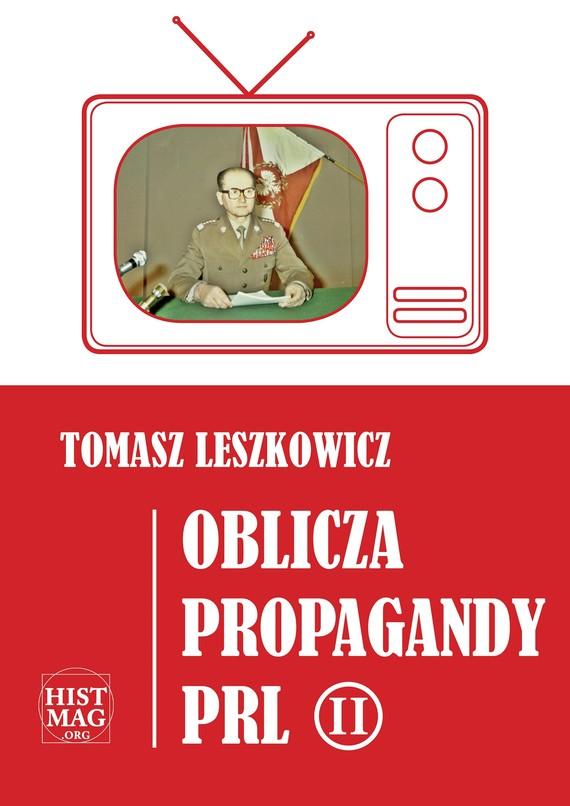 okładka Oblicza propagandy PRL część IIebook | epub, mobi | Tomasz Leszkowicz