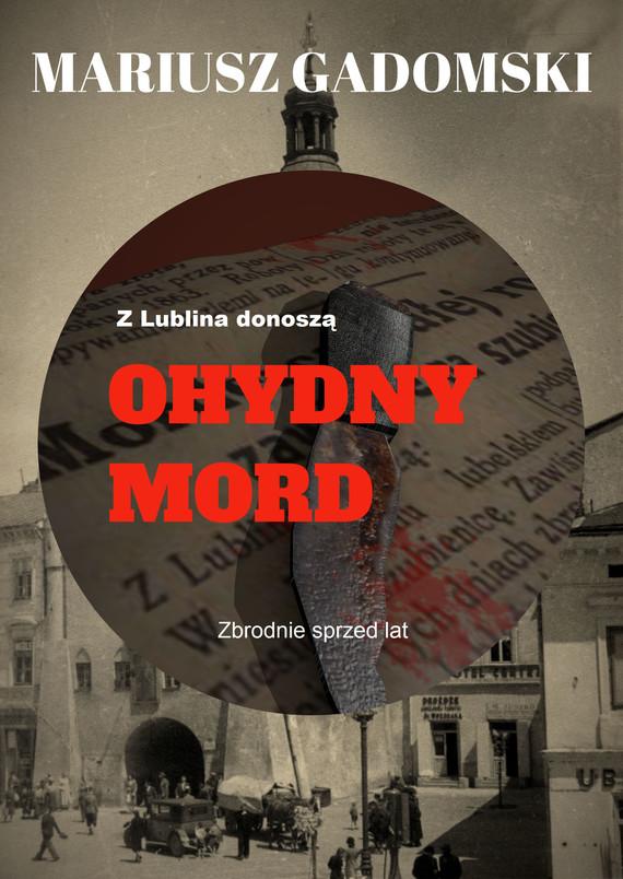 okładka Z Lublina donoszą. Ohydny mordebook | epub, mobi | Mariusz Gadomski