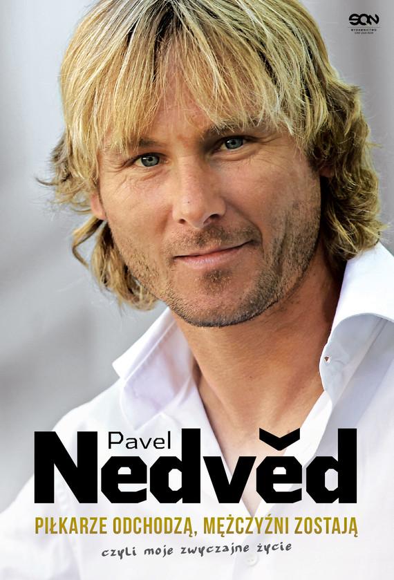 okładka Pavel Nedvěd. Piłkarze odchodzą, mężczyźni zostają. Czyli moje zwyczajne życie, Ebook | Pavel Nedved