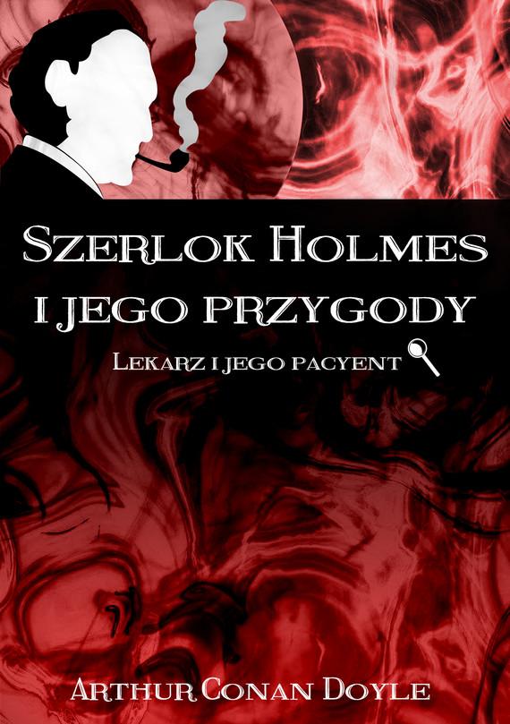 okładka Szerlok Holmes i jego przygody Lekarz i jego pacyentebook | epub, mobi | Arthur Conan Doyle