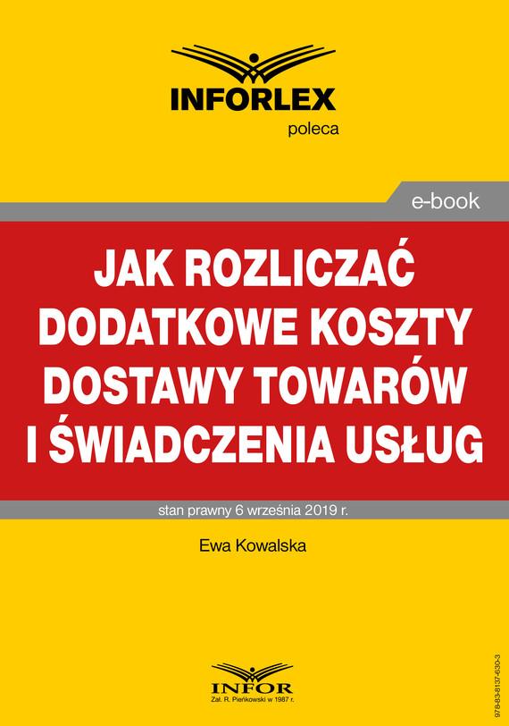 okładka Jak rozliczać dodatkowe koszty dostawy towarów i świadczenia usług, Ebook   Ewa Kowalska