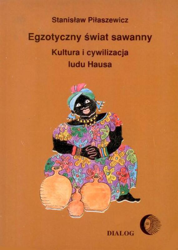 okładka Egzotyczny świat sawanny. Kultura i cywilizacja ludu Hausa, Ebook | Stanisław Piłaszewicz