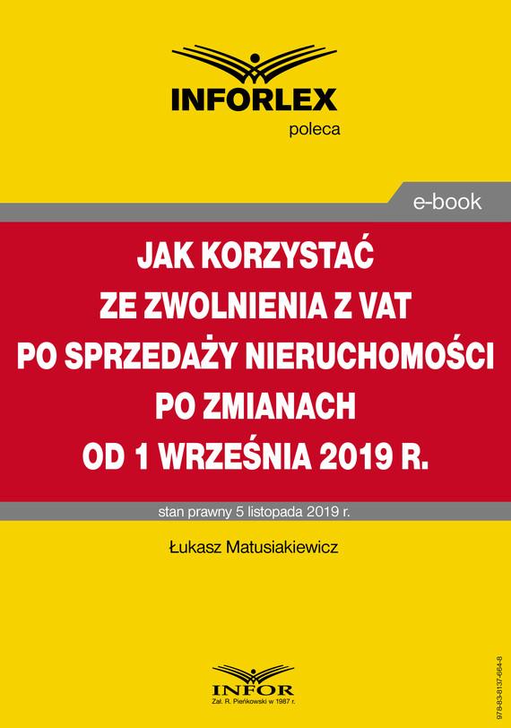 okładka Jak korzystać ze zwolnienia z VAT przy sprzedaży nieruchomości po zmianach od 1 września 2019 r., Ebook   Łukasz Matusiakiewicz
