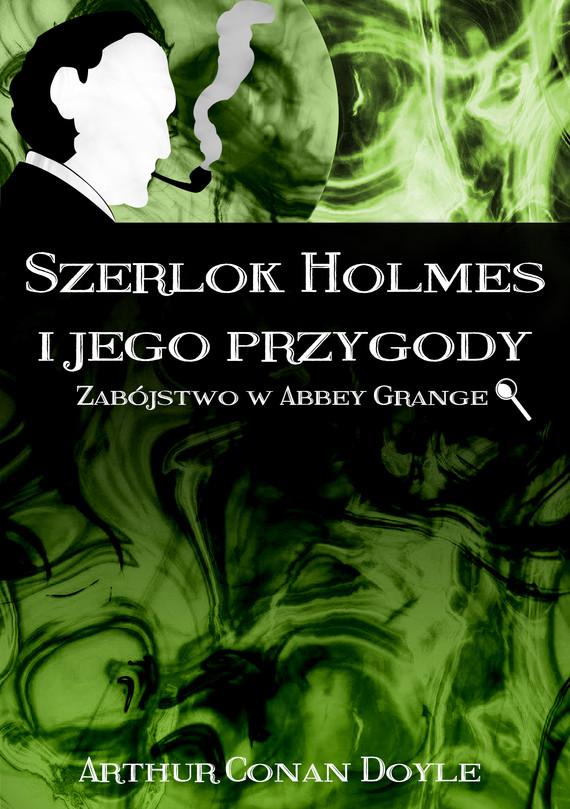 okładka Szerlok Holmes i jego przygody. Zabójstwo w Abbey Grange, Ebook | Arthur Conan Doyle