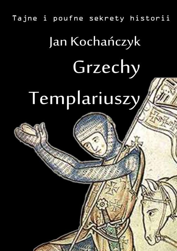 okładka Grzechy Templariuszyebook | epub, mobi | Jan Kochańczyk