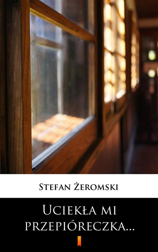 okładka Uciekła mi przepióreczka...ebook | epub, mobi | Stefan Żeromski