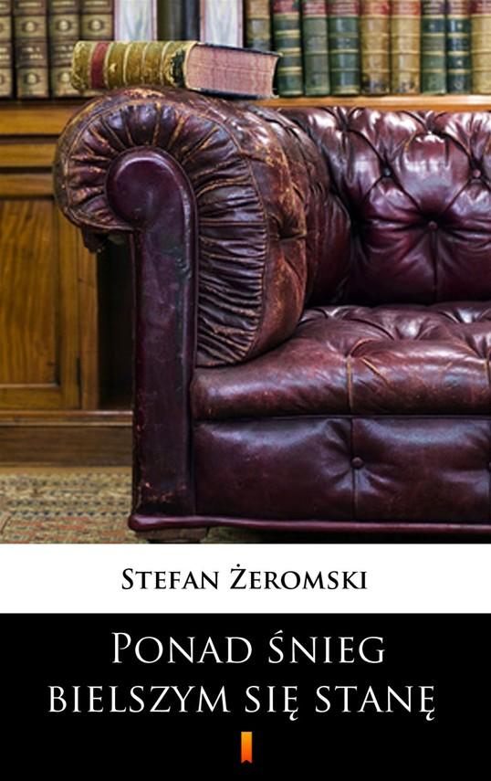 okładka Ponad śnieg bielszym się stanę. Dramat w trzech aktachebook | epub, mobi | Stefan Żeromski