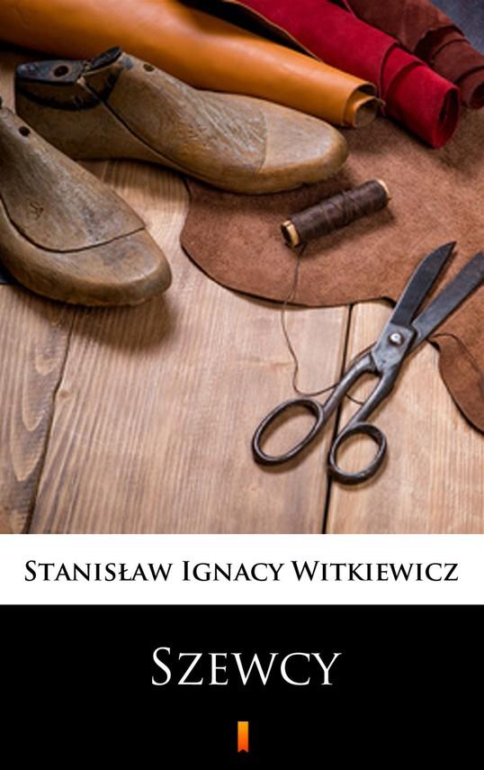 """okładka Szewcy. Naukowa sztuka ze """"śpiewkami"""" w trzech aktachebook   epub, mobi   Stanisław Ignacy Witkiewicz"""